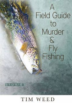 A Field Guide to Murder & Fly Fishing: Stories (Paperback)