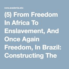 (5) From Freedom In Africa To Enslavement, And Once Again Freedom, In Brazil: Constructing The Lives Of African Libertos In Nineteenth-century Salvador Da Bahia Through The Analysis Of Post-mortem Testaments | Asli Berktay - Academia.edu