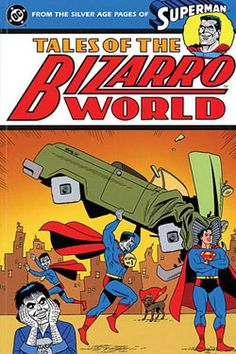 Tales of Bizarro World - From the Silver Age Pages of Superman (Superman (DC Comics)) Superman Book, Superman Story, Superman Family, Superman Comic, Dc Comics, Action Comics 1, Comic Book Covers, Comic Books, Dc Icons