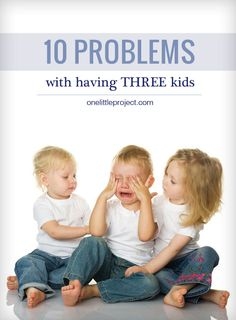 Did anyone ever tell you that if you already had two kids, three would be easy?  They were wrong.  Here are 10 problems with having three (or more) kids.