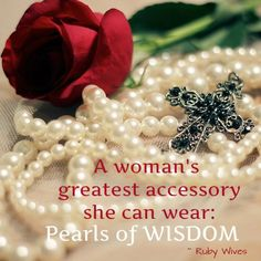 """Women, One of the best accessories you could wear and use is """"pearls of wisdom"""". What are you wearing ?   James 1:5   """"If any of you lacks wisdom, you should ask God, who gives generously to all without finding fault, and it will be given to you."""""""