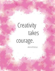"""Creativity Takes Courage Print - 8.5"""" x 11"""" print. Perfect for an 8"""" x 10"""" frame. Matte, high quality paper. Prints are sold without the frame."""