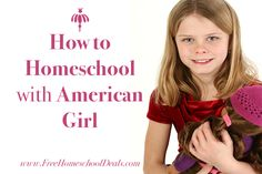 How to Homeschool with American Girl  Girls love American Girl, from the books, movies and the dolls they have won over our kid's hearts! They are good whol