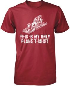 This Is My Only Plane T-Shirt! Love woodworking? This this is the t-shirt for you! Premium, Women's Fit & Long Sleeve T-Shirts Made from 100% pre-shrunk cotton jersey. Heathered colors contain part po