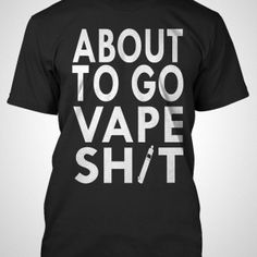 About to go Vape Sh!t T-shirt by The Vaping Griffin. You all know that feeling! Show your vaping pride with this tee!