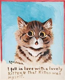 """I fell in Love with a lovely Kitten, that Kitten was myself."" United Kingdom, date unknown, by Louis Wain."