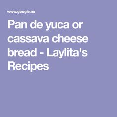 Pan de yuca or cassava cheese bread - Laylita's Recipes