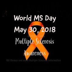 World MS Day May 30, 2018 World MS Day is a global rallying point for the MS movement with more than 50 countries coming together to raise awareness. #BringingUsCloser #MSawareness #WorldMSDay Multiple Sclerosis Awareness