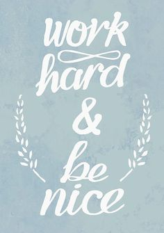 Work Hard & Be Nice