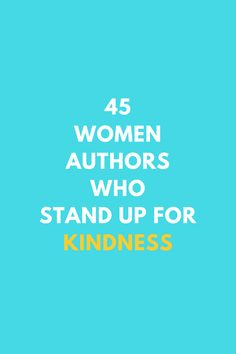 45 Women Authors Who Stand Up For Kindness -- this is an amazing list because it highlights women who donated their books in the name of kindness! Awesome idea and spreading the good vibes online is super important.