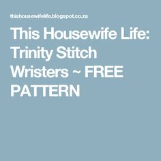 This Housewife Life: Trinity Stitch Wristers ~ FREE PATTERN