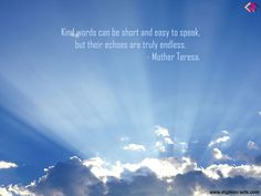 Kind words can be short and easy to speak,but their echoes are truly endless. #MotherTeresa 