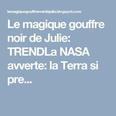 Le magique gouffre noir de Julie:              TRENDLa NASA avverte: la Terra si pre...