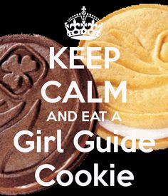 KEEP CALM AND EAT A Girl Guide Cookie This has been my motto the last few days! haha