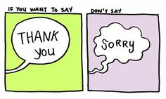 "Stop saying ""Sorry"" if you want to say ""Thank You"" - 9GAG"