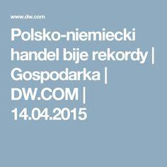Polsko-niemiecki handel bije rekordy | Gospodarka | DW.COM | 14.04.2015