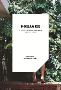 """Forager: a subjective guide to Miami's edible plants is a visual guide to foraging on the streets and in the backyards of South Florida."""