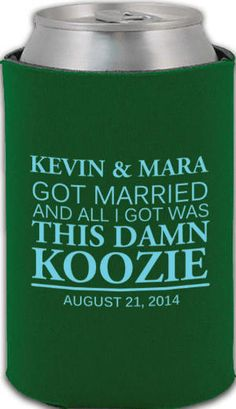 that's right, you'll take this koozie & you'll like it!!
