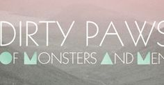Dirty Paws (Of Monsters and Men)