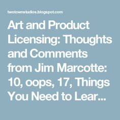 Art and Product Licensing: Thoughts and Comments from Jim Marcotte: 10, oops, 17, Things You Need to Learn to Make It in Art Licensing