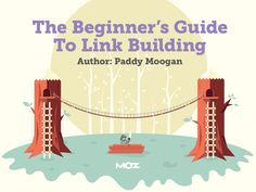 Welcome to The Beginner's Guide to Link Building from Moz! Whether you're brand new to link building or have been doing it for a while, you'll find something useful in this guide.