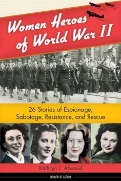 AmazonSmile: Women Heroes of World War II: 26 Stories of Espionage, Sabotage, Resistance, and Rescue (Women of Action) (9781613745236): Kathryn J. Atwood: Books