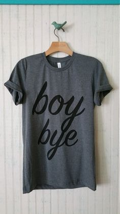Hey, I found this really awesome Etsy listing at https://www.etsy.com/listing/280855376/boy-bye-unisex-tee-grey-unisex-shirt