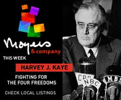 """Fighting for the Four Freedoms - Historian Harvey J. Kaye talks to Bill Moyers about why FDR's """"Four Freedoms"""" — freedom from fear and want and freedom of speech and religion — are more important now than ever. 