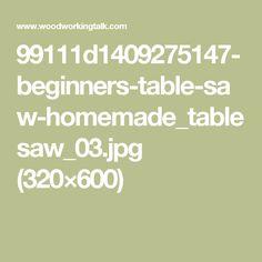 99111d1409275147-beginners-table-saw-homemade_tablesaw_03.jpg (320×600)