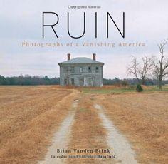 Ruin: Photographs of a Vanishing America by Brian Vanden Brink http://www.amazon.com/dp/0892727934/ref=cm_sw_r_pi_dp_kWygub09T2FWB