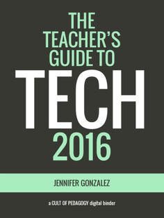 The Teacher's Guide to Tech 2016 Cult of Pedagogy