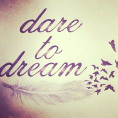 Dare To Dream. #quotes #cute will be my 2nd tattoo but with a dream catcher