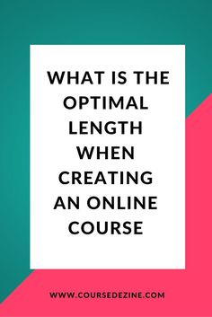 LEARN HOW TO DECIDE ON THE OPTIMAL LENGTH WHEN CREATING YOUR ONLINE COURSE