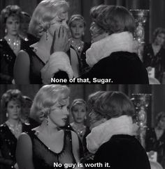"""No guy is worth it"" Marilyn Monroe and Tony Curtis, ""Some Like It Hot"", 1959."