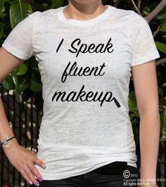 I Speak Fluent Makeup Women's Burnout T-shirt by CallOTWild