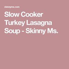 Slow Cooker Turkey Lasagna Soup - Skinny Ms.