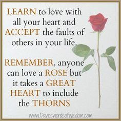 It takes a great heart to accept the thorns