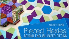Join Mickey Depre for a contemporary twist on English paper piecing. Learn to create a myriad of dimensional block designs from one simple hexagon.