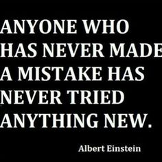 Don't be afraid to make mistakes. It means you're trying.