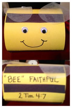 """""""Bee Faithful"""" Craft(II Timothy 4:7)  Take a wide strip of yellow construction paper and secure the ends together with glue or double sided tape. Glue thin black strips around the body of the bee, leaving a wide space for the face. Cut out two wings out of wax paper and glue to the top. Glue squiggly eyes to the face and draw on a smile."""