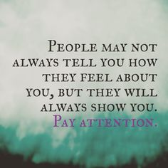 Actions tell you more about someone else's feelings and/or thoughts towards you. Pay attention to what they are telling you. You are extremely loved even though no one tells you. You are important to me, to many other people, but more importantly, you are and should be important to yourself.  #behappy #behappyly