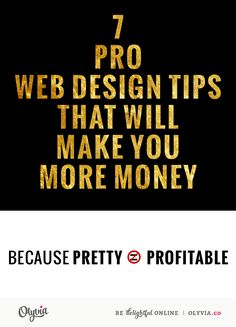 7 Pro Web Design Tips That Will Make You More Money by Erika Madden | Olyvia Media