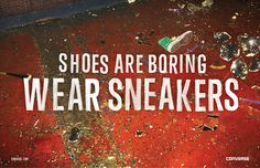"""Shoes are boring wear sneakers.""  Advertising Agency: Anomaly, New York, USA Chief Creative Officer: Mike Byrne Executive Creative Director: Ian Toombs, Sheena Brady Art Director: Roy Torres Copywriter: Nick Terzis Account Director: Jill Ong Agency Producer: Sarah Manna Photographers: Magdalena Wosinska, Dan Monick Account manager: Lauren Bozarth"