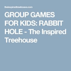 GROUP GAMES FOR KIDS: RABBIT HOLE - The Inspired Treehouse