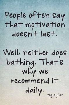 People often ay that motivation doesn't last. Well, neither does bathing. That's why we recommend it daily. - Zig Ziglar (motivation, inspiration, words, inspirational, inspiring, motivating, help, feel-good, happy, good, great, do it, change, life)