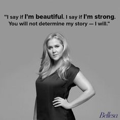 """Amy Schumer: """"I am a woman with thoughts and questions and shit to say. I will speak and share and fuck and love, and I will never apologize to the frightened millions who resent that they never had it in them to do it. I stand here and I am amazing, for you. Not because of you. I am not who I sleep with. I am not my weight. I am not my mother. I am myself. And I am all of you, and I thank you."""""""