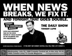 Vintage Toledo TV - Vintage Cable Ads - The Daily Show 2nd Anniversary Special on Comedy Cent. (Wed 7/22/98 TV Guide ad)  When News Breaks, We Fix It. And Tonight That Goes Double...Craig Kilborn.