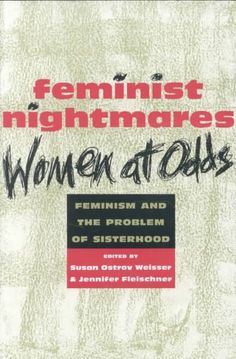 Feminist Nightmares: Women at Odds : Feminism and the Problem of Sisterhood