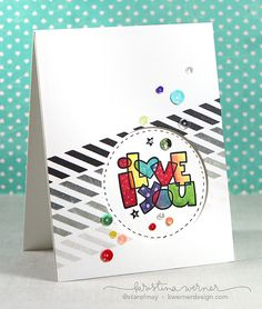 I Love You. Rainbow colors with neutral stamping. Love the idea of the circle frame popped up over the greeting.