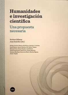Humanidades e investigación científica : una propuesta necesaria / Norbert Bilbeny, Joan Guàrdia, eds. + info: http://www.catalunyavanguardista.com/catvan/humanidades-e-investigacion-cientifica-una-propuesta-necesaria/